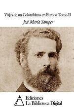 Viajes de un Colombiano en Europa Tomo II by José María Samper (2014, Paperback)