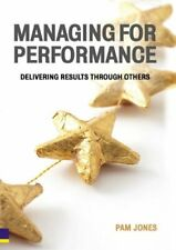 Managing for Performance: Delivering Results Through Others By Pam Jones