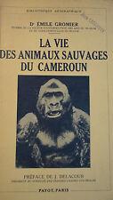 la vie des animaux sauvages au cameroun  Dr Gromier 1937