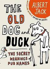 The Old Dog and Duck: The Secret Meanings of Pub Names by Albert Jack (Hardback…