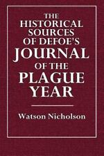 The Historical Sources of Defoe's Journal of the Plague Year by Watson...