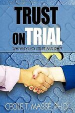 Trust on Trial : Who Do You Trust and Why? by Cecile T. Massé (2010, Hardcover)