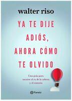 YA TE DIJE ADIOS, AHORA COMO TE OLVIDO Walter Riso (spanish)