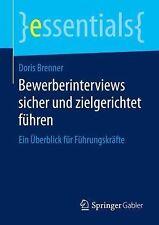 Bewerberinterviews Sicher und Zielgerichtet Führen : Ein Überblick Für...