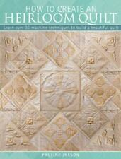 The How to Create an Heirloom Quilt: Learn Over 35 Machine Techniques to Build a