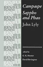 Campaspe and Sappho and Phao: John Lyly: By Bevington, David, Hunter, G.K. G.K.