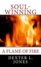 Soul-Winning : A Flame of Fire by Dexter Jones (2014, Paperback)