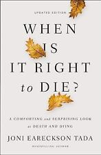 When Is It Right to Die? : A Comforting and Surprising Look at Death and Dying …
