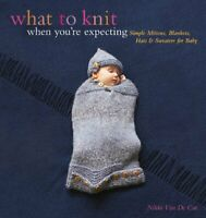 What to Knit When You're Expecting: Simple Mittens, Blan... by Van De Car, Nikki