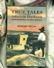 BRYAN - True Tales of the American Southwest (1st ed.)