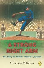 """A Strong Right Arm: The Story of Mamie """"Peanut"""" Johnson Green, Michelle Y. Pape"""