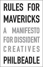 Rules for Mavericks: A Manifesto for Dissident Creatives by Phil Beadle (Paperba
