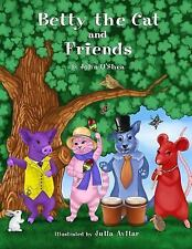 Betty the Cat and Friends by John O'Shea (2015, Paperback)
