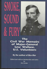 Smoke, Sound and Fury: Civil War Memoirs of Major-General Lew Wallace