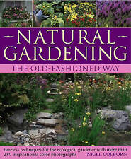 Natural Gardening the Traditional Way: Timeless Techniques for the Ecological Ga