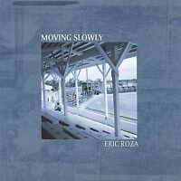 Moving Slowly by Eric Roza (CD, Apr-2005, Knobular) New Sealed Ships 1st Class