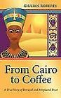 From Cairo To Coffee: A True Story Of Betrayal, And Misplaced Trust: By Gilli...