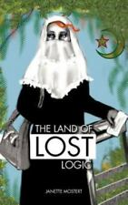 The Land of Lost Logic by Janette Mostert (2012, Paperback)