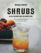 Shrubs : An Old-Fashioned Drink for Modern Times by Michael Dietsch (2014,.