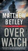 Overwatch: A Thriller (The Logan West Thrillers) by Betley, Matthew