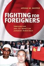 Fighting for Foreigners: Immigration and Its Impact on Japanese Democracy (Hardb