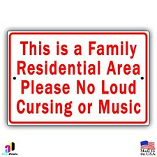 """This is a Family Residential Area Please No Loud Cursing or Music 8"""" x 12""""  Sign"""