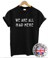 Were all Mad Here T Shirt S-XXL alice funny fantasy hatter mens womens