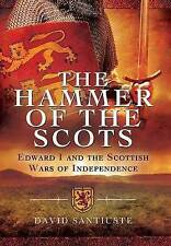 The Hammer of the Scots: Edward I and the Scottish Wars of Independence by David Santiuste (Hardback, 2015)