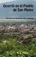 Ocurri� en el Pueblo de San Mateo : Una Historia De by A. e. Marta (2011,...