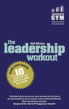 The Leadership Workout: The 10 tried-and-tested steps that will build your skill