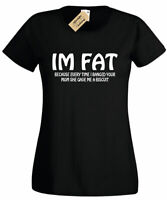 ladies I'M FAT because every time i banged your mom T Shirt funny rude joke