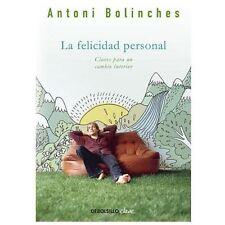 LA FELICIDAD PERSONAL : CLAVES PARA UN CAMBIO INTERIOR by Antoni Bolinches...