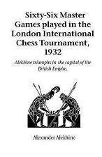 Sixty-Six Master Games Played in the Lon by Alexander Alekhine (2003, Paperback)
