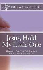 Jesus, Hold My Little One : Healing Prayers for Women Who Have Lost a Baby by...