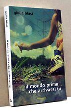 IL MONDO PRIMA CHE ARRIVASSI TU - G. Blasi [Libro - I edizione settembre 2010]