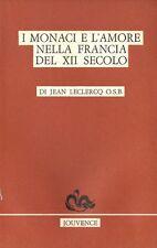I MONACI E L'AMORE NELLA FRANCIA DEL XII SECOLO di Jean Leclercq - Jouvence ed X