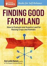 Finding Good Farmland: How To Evaluate And Acquire Land For Raising Crops And...