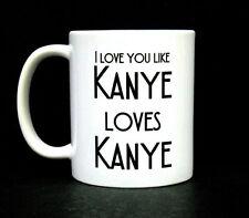 'I LOVE YOU LIKE KANYE LOVES KANYE' MUG QUOTE 2 FOR $5 ***MUG NOT INCLUDED