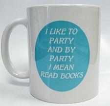 mug-67 Ceramic I Like To Party and By Party I Mean Read Books 11oz Coffee Mug