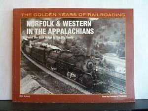 GOLDEN YEARS OF RAILROADING: NORFOLK & WESTERN IN THE APPALACHIANS - ED KING P/B
