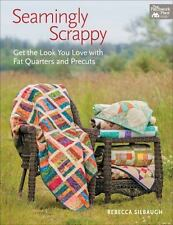 Seamingly Scrappy : Get the Look You Love with Fat Quarters and Precuts by Rebe…