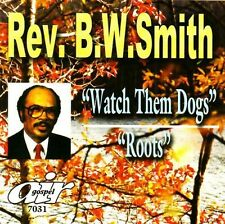 Rev. B.W. Smith - Watch Them Dogs/Roots [New CD]