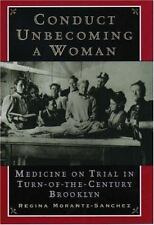 Conduct Unbecoming a Woman : Medicine on Trial in Turn-of-the-Century Brooklyn
