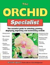The Orchid Specialist: The Essential Guide to Selecting, Growing, Displaying, Im