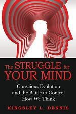 The Struggle for Your Mind: Conscious Evolution and the Battle to Control How We