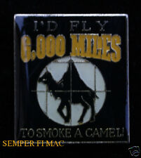 I'D FLY 6000 MILES TO SMOKE A CAMEL HAT LAPEL PIN IRAQ AFGHANISTAN OEF OIC WOW