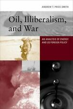 Oil, Illiberalism, and War: An Analysis of Energy and US Foreign Policy (MIT Pr