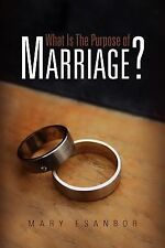 What Is the Purpose of Marriage? by Mary Esanbor (2010, Paperback)