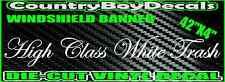 HIGH CLASS WHITE TRASH Windshield Brow Vinyl Decal Sticker Diesel Truck Car Mud