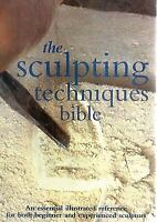 The Sculpting Techniques Bible: An Essential Illustrated Reference for Both Beg